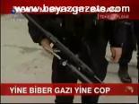biber gazi - Yine Biber Gazı Yine Cop