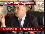 Ankara: 1 Tl - İstanbul; 1.5 Lira