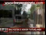 Balyoz'da 5 Asker Tutuklandı