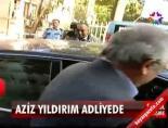 istanbul adliyesi - Aziz Yıldırım adliyede