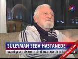 suleyman seba - Süleyman Seba Hastanede