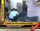 Suriye'nin Top Mermileri Akçakaleye Düştü!