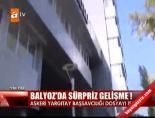 Balyoz'da Sürpriz Gelişme!