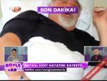 Baykal Kent öldü
