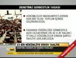 15 Bin Hükümlüye Erken Tahliye online video izle