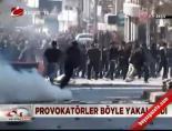 polis kamerasi - Provokatörler böyle yakalandı