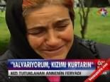 ''Yalvarıyorum, kızımı kurtarın!''  online video izle