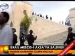 mescid i aksa - İsrail Mescid-i Aksa'ya saldırı