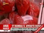 guney afrika - Et skandalı G.Afrika'ya sıçradı