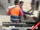 mescid i aksa - Mescid-i Aksa'da çatışmalar