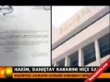 danistay - Hakim, Danıştay kararını hiçe saydı