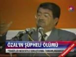 turgut ozal - Özal'ın şüpheli ölümü