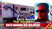 İş Adamı Mehmet Sinan Kenanoğlu Aracının İçinde Ölü Bulundu!