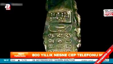 800 yıllık nesne cep telefonu mu?