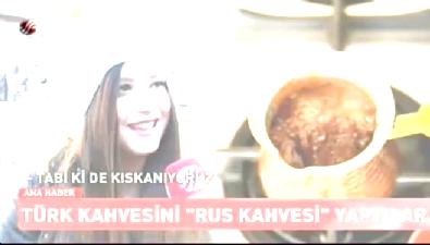 Türk kahvesini Rus kahvesi yaptılar
