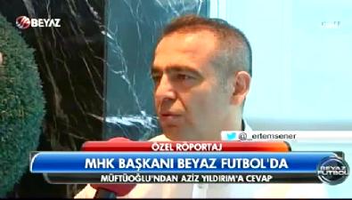MHK Başkanı Kuddusi Müftüoğlu'ndan Aziz Yıldırım açıklaması