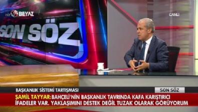 Şamil Tayyar'dan Bahçeli'nin Başkanlık görüşü yorumu