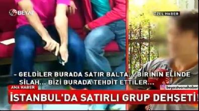 İstanbul'da satırlı grup dehşeti