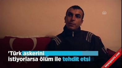 'Türk askerini güldürmek istiyorlarsa ölüm ile tehdit etsinler'