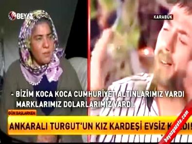 Ankaralı Turgut'un kız kardeşi sokakta kaldı