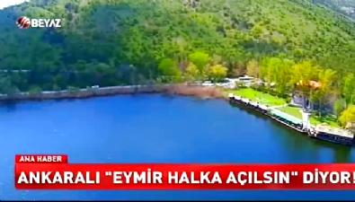 Ankaralı 'Eymir halka açılsın' diyor