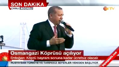 Erdoğan: Köprü bayram sonuna kadar ücretsiz olacak