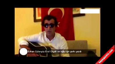 Erhan Güleryüz Erol Olçak ve oğlu için şarkı yaptı