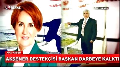 Meral Akşener destekçisi başkan darbe yapmaya kalktı