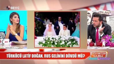 Türkücü Latif Doğan Rus gelinini dövdü mü?
