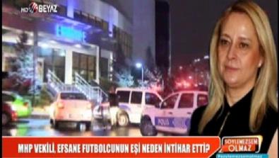 MHP vekili efsane futbolcunun eşi neden intihar etti?