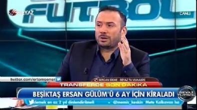 Beşiktaş Ersan Gülüm'ü bitirdi