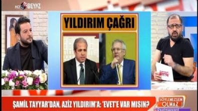 aziz yildirim - Şamil Tayyar'dan, Aziz Yıldırım'a: 'Evet'e var mısın?
