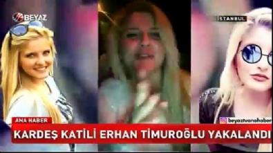 Kardeş katili Erhan Timuroğlu yakalandı