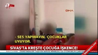 Sivas'ta bir kreşte çekilen görüntüler şoke etti
