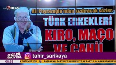 Ali Poyrazoğlu: Türk erkekleri kıro, maço ve cahil