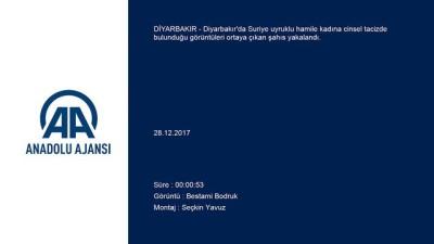 Diyarbakır'da Suriyeli hamile kadının taciz edilmesi - Zanlı tutuklandı