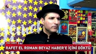 Rafet El Roman'dan Beyaz Haber'e özel açıklamalar