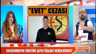 Alpay 'Evet' dediği için mi Eskişehir'den kovuldu?