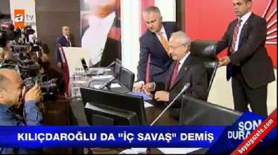 Kılıçdaroğlu da 'İç Savaş' demiş