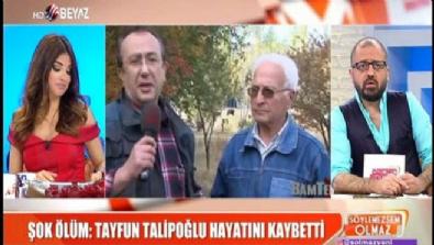 beyaz tv - Şok ölüm; Tayfun Talipoğlu hayatını kaybetti