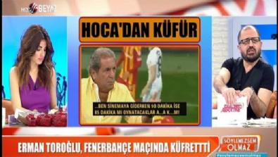 Erman Toroğlu, Fenerbahçe maçında küfretti
