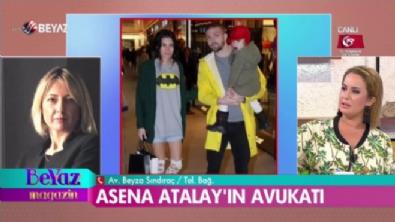 Asena Atalay'ın avukatı Beyaz Magazin'e konuştu!