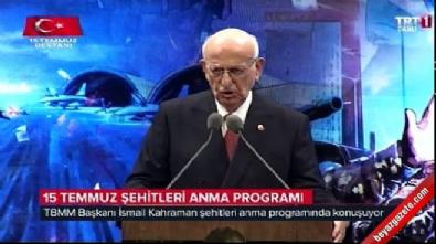 Meclis Başkanı İsmail Kahraman'ın 15 Temmuz Şehitleri Anma Programı konuşması
