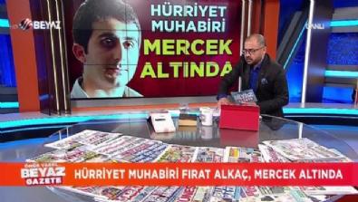 Hürriyet muhabiri ''Fırat Alkaç'' mercek altında
