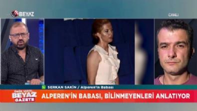 Alperen'in babası bilinmeyenleri Beyaz Gazete'ye anlattı