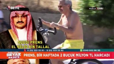 Suudi Prens, bir haftada 2 buçuk milyon TL harcadı