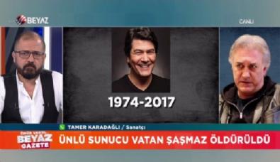 Tamer Karadağlı: Vatan Şaşmaz'ı herkes çok severdi