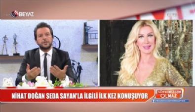 Nihat Doğan, Seda Sayan ile ilgili ilk kez konuştu!