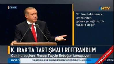 Cumhurbaşkanı Erdoğan'dan Barzani'ye: Otur oturduğun yerde, her şeyin var