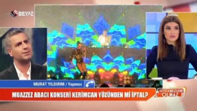 Kerimcan Durmaz - Muazzez Abacı konseri, Kerimcan yüzünden mi iptal oldu?